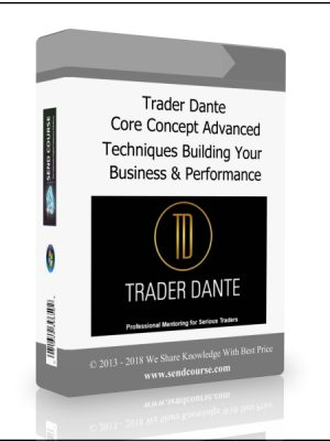 Trader Dante - Core Concept Advanced Techniques Building Your Business And Increasing Performance