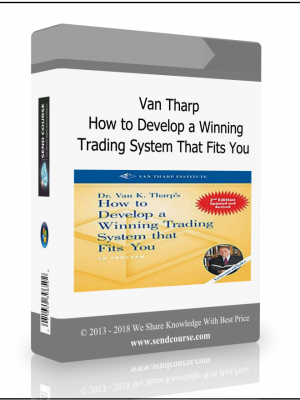Van Tharp - How to Develop a Winning Trading System That Fits You