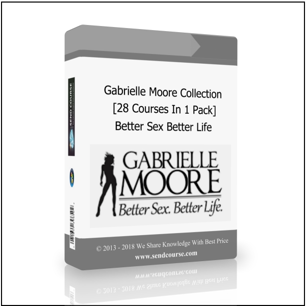 Gabrielle Moore Ultimate Collection (28 Courses) - Better Sex Better Life