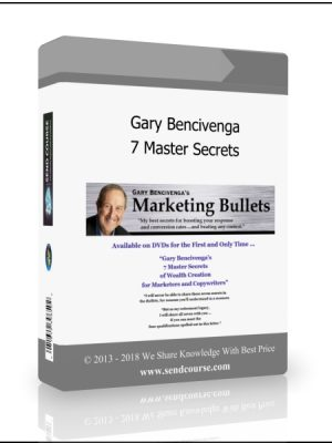 Gary Bencivenga - 7 Master Secrets of Wealth Creation for Marketers and Copywriters