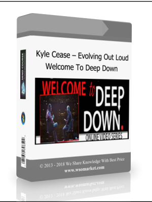 Kyle Cease - Evolving Out Loud - Welcome To Deep Down