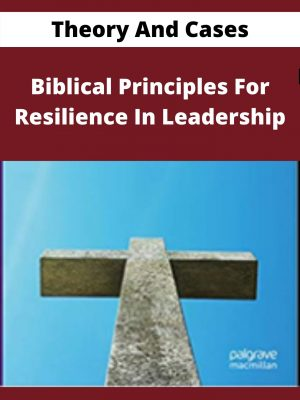 Biblical Principles For Resilience In Leadership - Theory And Cases