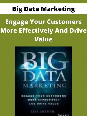 Big Data Marketing - Engage Your Customers More Effectively And Drive Value