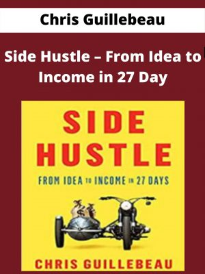 Chris Guillebeau - Side Hustle - From Idea to Income in 27 Day