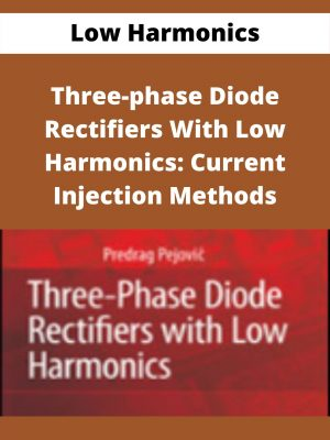 Low Harmonics - Three-phase Diode Rectifiers With Low Harmonics: Current Injection Methods