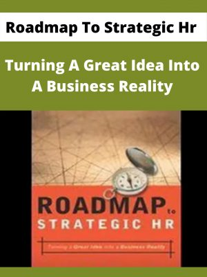 Roadmap To Strategic Hr - Turning A Great Idea Into A Business Reality