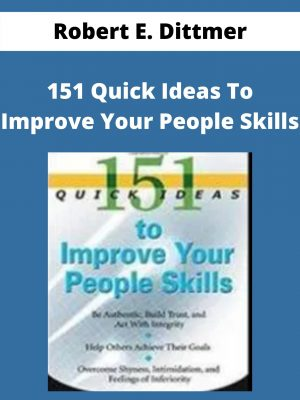 Robert E. Dittmer - 151 Quick Ideas To Improve Your People Skills