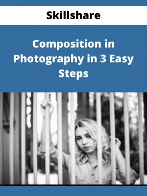 Skillshare - Composition in Photography in 3 Easy Steps