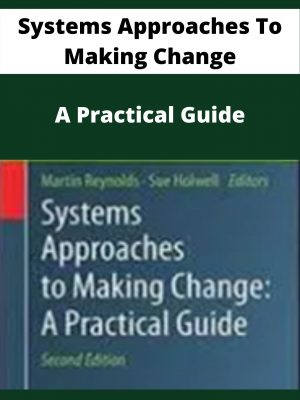 Systems Approaches To Making Change - A Practical Guide