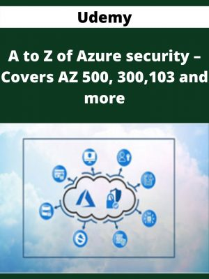Udemy - A to Z of Azure security - Covers AZ 500, 300,103 and more