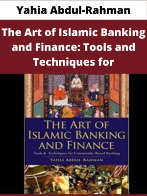 Yahia Abdul-Rahman - The Art of Islamic Banking and Finance: Tools and Techniques for