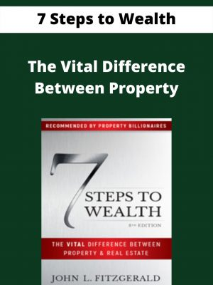 7 Steps to Wealth - The Vital Difference Between Property
