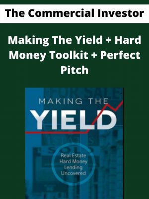 The Commercial Investor - Making The Yield + Hard Money Toolkit + Perfect Pitch