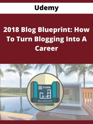 Udemy - 2018 Blog Blueprint: How To Turn Blogging Into A Career