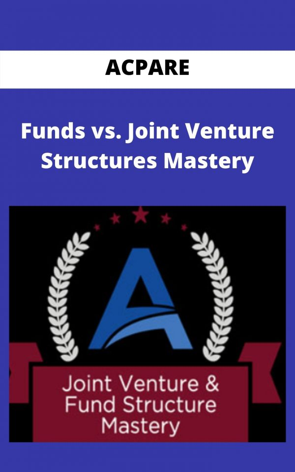ACPARE - Funds vs. Joint Venture Structures Mastery