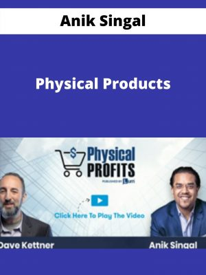 Anik Singal - Physical Products