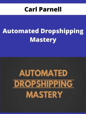 Carl Parnell - Automated Dropshipping Mastery -