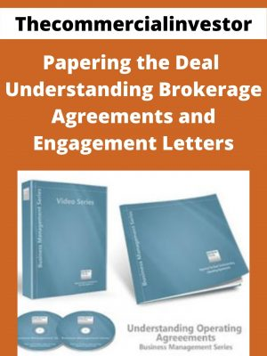 Thecommercialinvestor - Papering the Deal - Understanding Brokerage Agreements and Engagement Letters