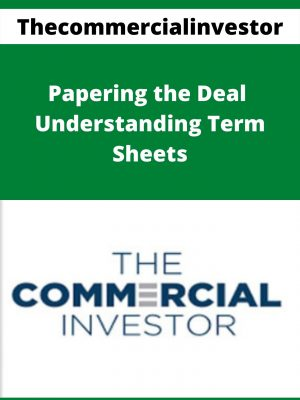 Thecommercialinvestor - Papering the Deal - Understanding Term Sheets