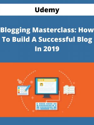 Udemy - Blogging Masterclass: How To Build A Successful Blog In 2019