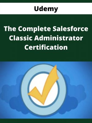 Udemy - The Complete Salesforce Classic Administrator Certification