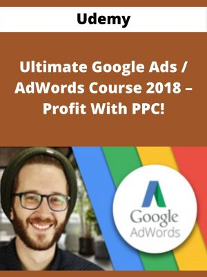 Udemy - Ultimate Google Ads / AdWords Course 2018 - Profit With PPC!