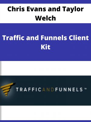 Chris Evans and Taylor Welch - Traffic and Funnels Client Kit