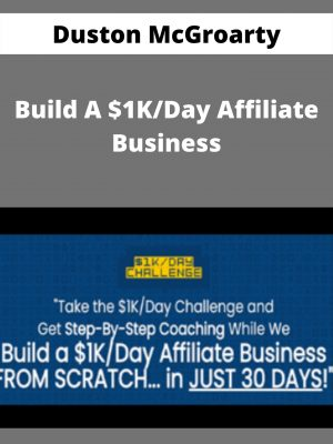 Duston McGroarty - Build A $1K/Day Affiliate Business